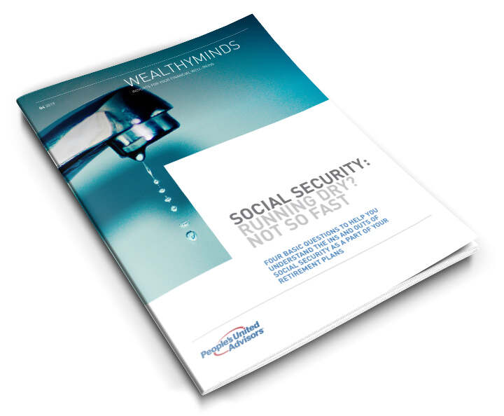 People's United Advisors WealthyMinds shares insights for your financial well being, with a feature in this Q4 2019 issue on Social Security: Running Dry? Not So Fast